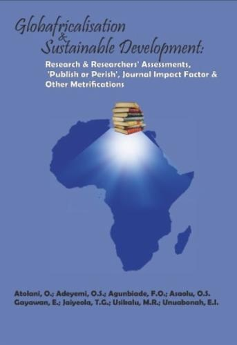 Globafricalisation and Sustainable Development: Research and Researchers' Assessments, 'Publish or Perish', Journal Impact Factor and Other Metrifications's Cover Image