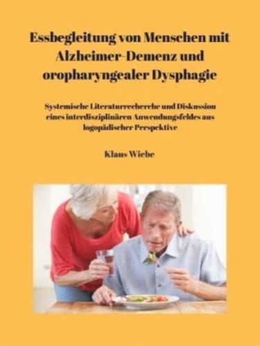 Essbegleitung von Menschen mit Alzheimer-Demenz und oropharyngealer Dysphagie - ein systematisches Review's Cover Image