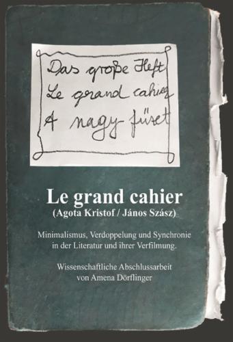 Le Grand Cahier (Ágota Kristóf / János Szász). Minimalismus, Verdoppelung und Synchronie in der Literatur und ihrer Verfilmung's Cover Image